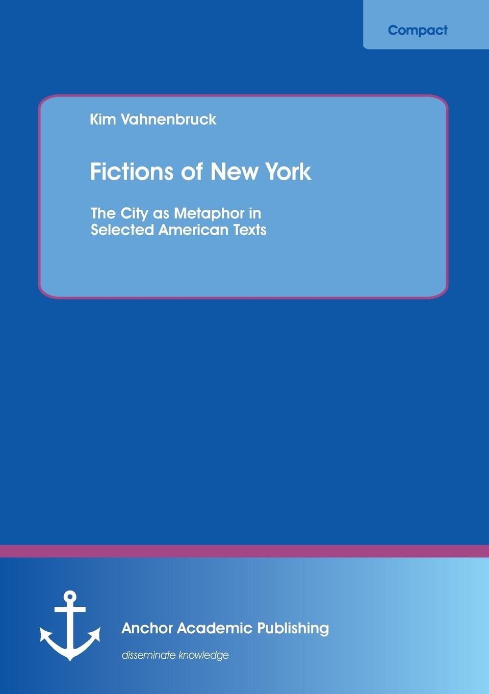 Kim Vahnenbruck Fictions of New York. The City as Metaphor in Selected American Texts kobbé gustav new york and its environs