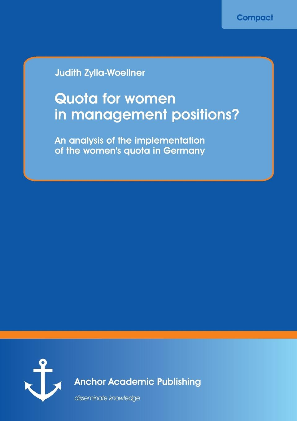 Quota for Women in Management Positions. an Analysis of the Implementation of the Women.s Quota in Germany In 1949 the German constitution set down the entitlement to equality...