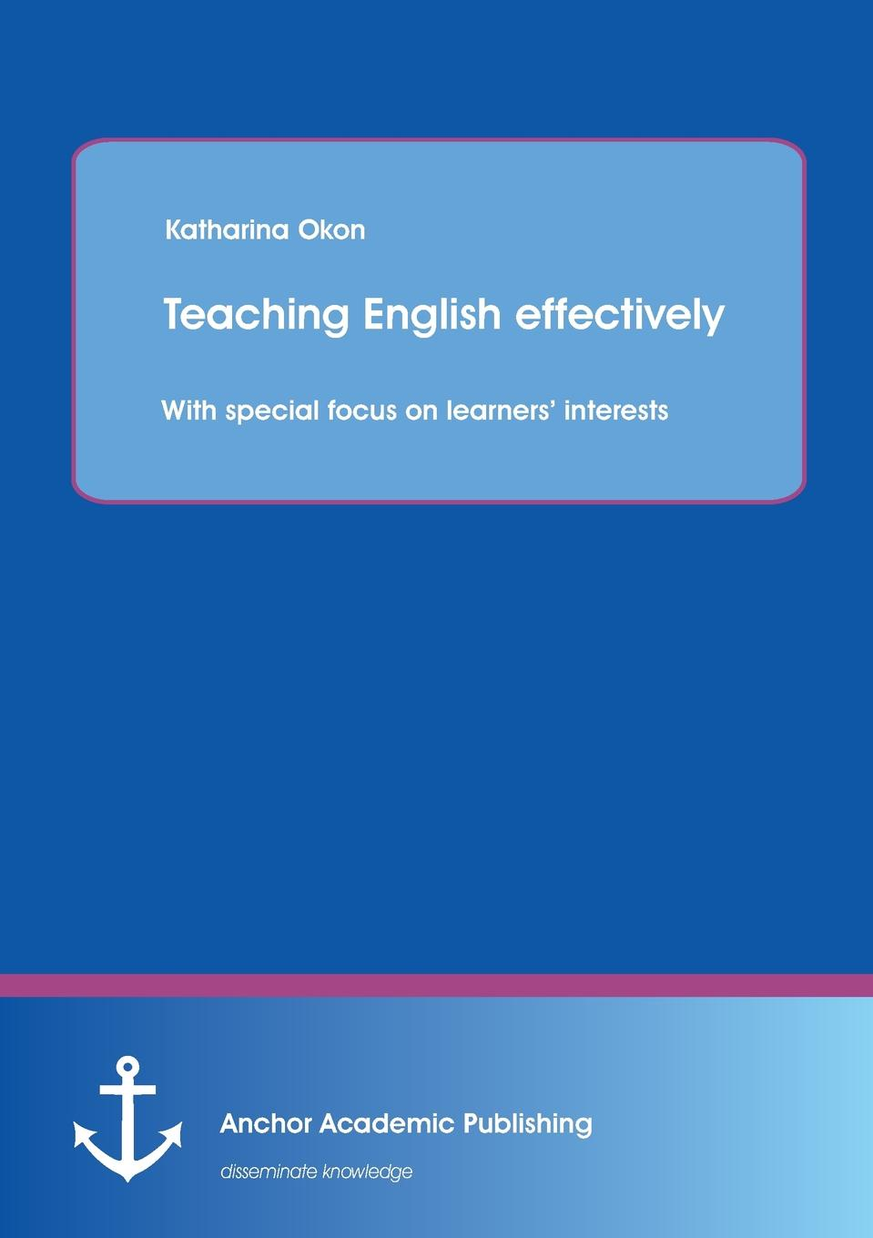 Katharina Okon Teaching English Effectively. With Special Focus on Learners. Interests adil ishag motivation and attitudes of sudanese students towards learning english and german