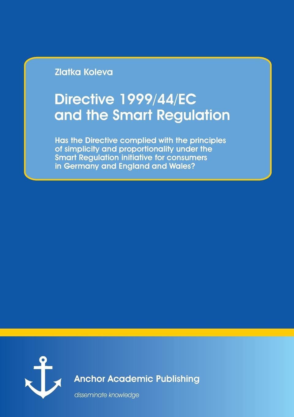 цены на Zlatka Koleva Directive 1999/44/EC and the Smart Regulation. Has the Directive complied with the principles of simplicity and proportionality under the Smart Regulation initiative for consumers in Germany and England and Wales.  в интернет-магазинах