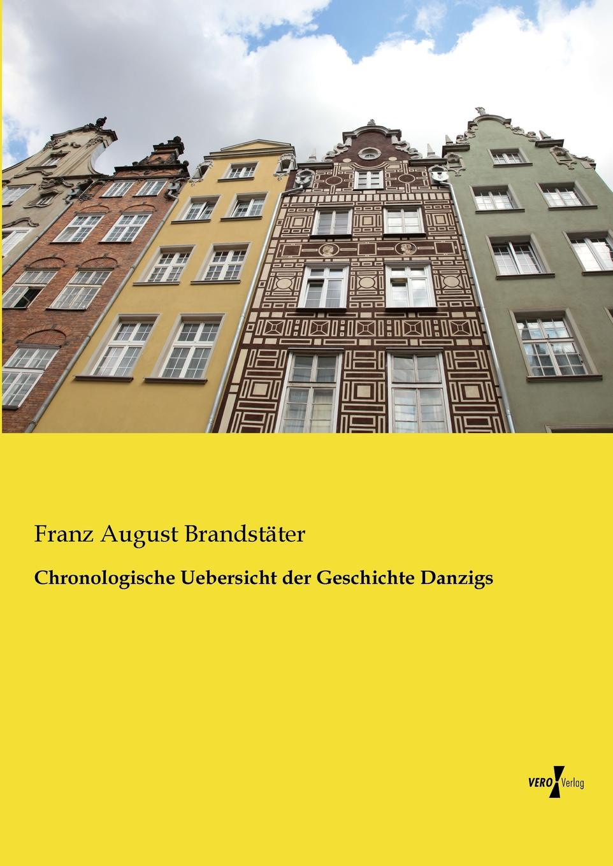 Franz August Brandstater Chronologische Uebersicht Der Geschichte Danzigs daniel gralath versuch einer geschichte danzigs 1 band