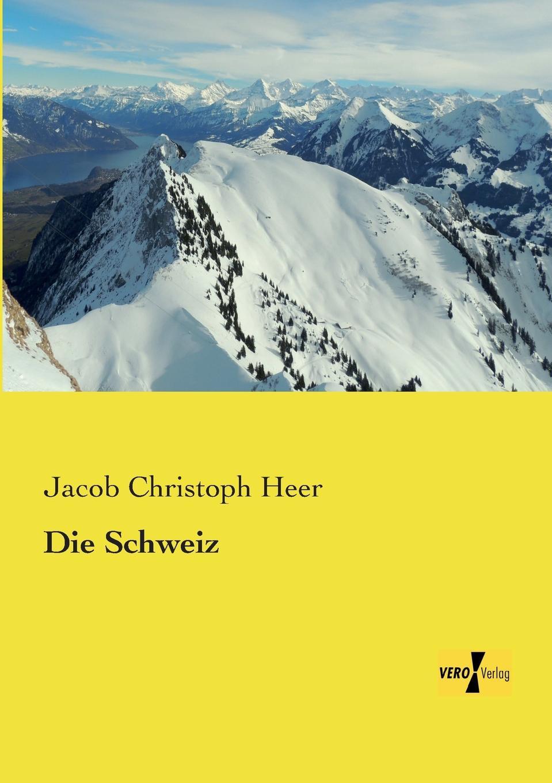 Jacob Christoph Heer Die Schweiz alexandre dumas reiseerinnerungen aus der schweiz frei nach dem franzosischen bearbeitet band 4