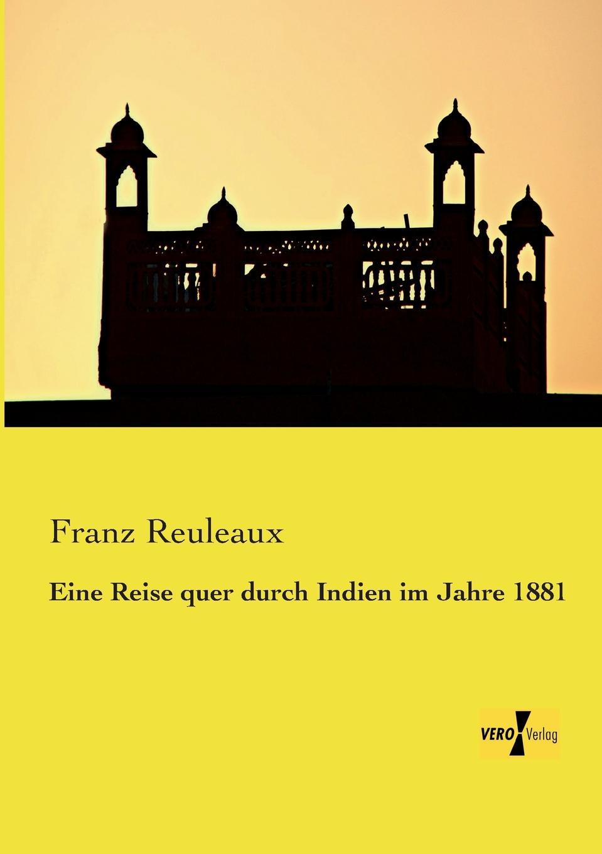 Franz Reuleaux Eine Reise Quer Durch Indien Im Jahre 1881 august heinrich rudolph grisebach reise durch rumelien und nach brussa im jahre 1839 german edition