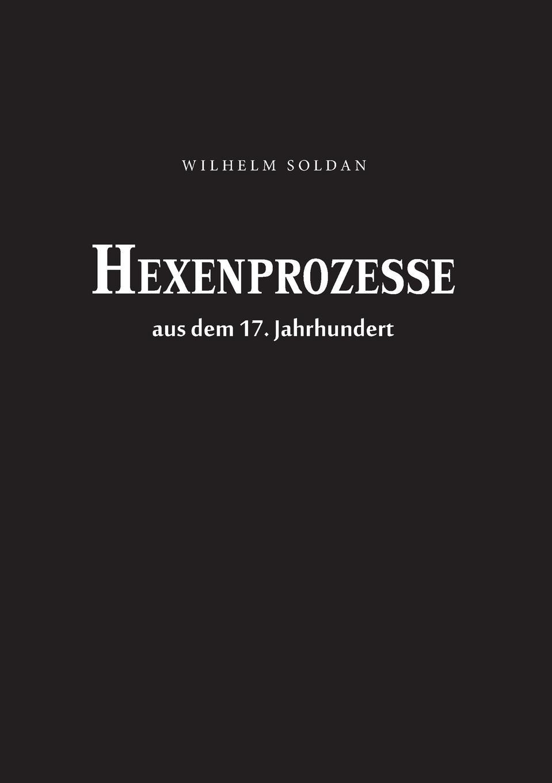 Wilhelm Gottlieb Soldan Hexenprozesse aus dem 17. Jahrhundert