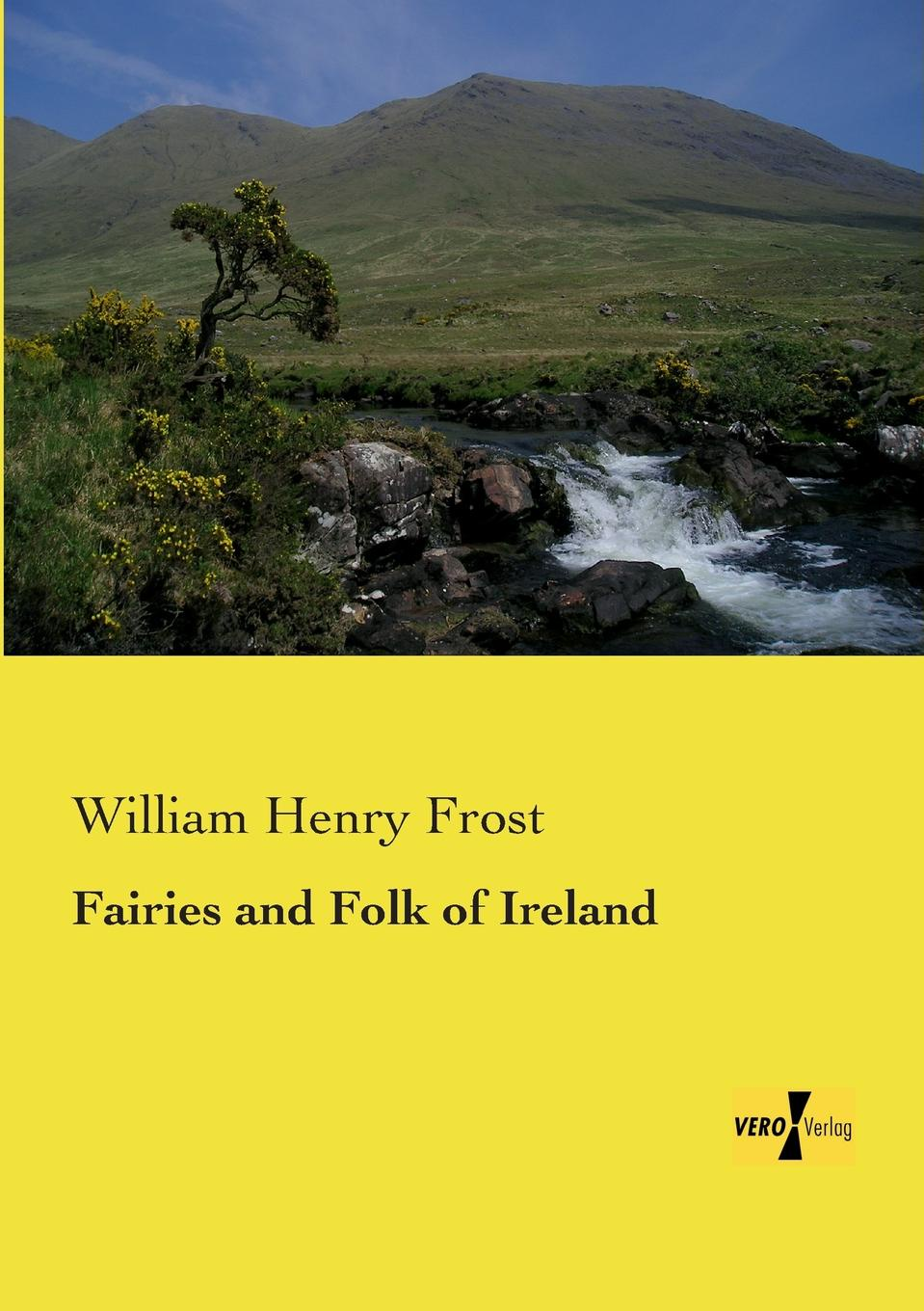 William Henry Frost Fairies and Folk of Ireland legends and tales of the american west