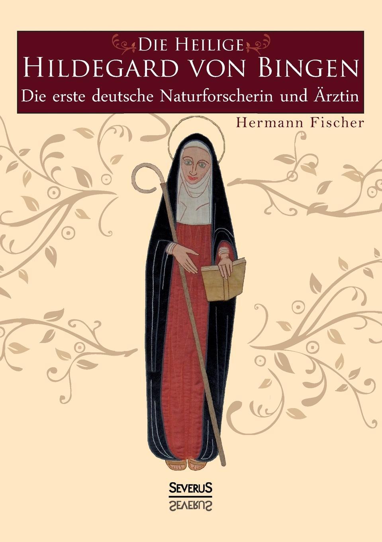 Hermann Fischer Die Heilige Hildegard von Bingen hermann fischer die heilige hildegard von bingen