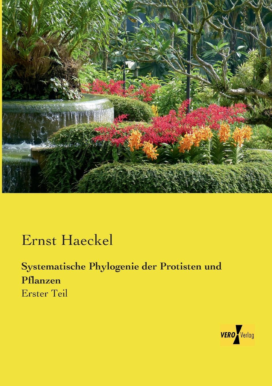Ernst Haeckel Systematische Phylogenie der Protisten und Pflanzen johannes thiele die systematische stellung der solenogastren und die phylogenie der mollusken