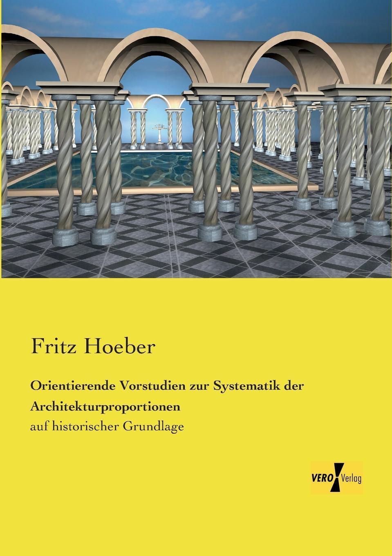 Fritz Hoeber Orientierende Vorstudien Zur Systematik Der Architekturproportionen