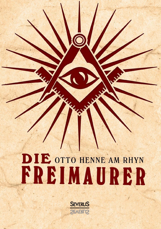 Otto Henne am Rhyn Die Freimaurer otto henne am rhyn die nationale einigung der deutschen und die entwicklung des reiches