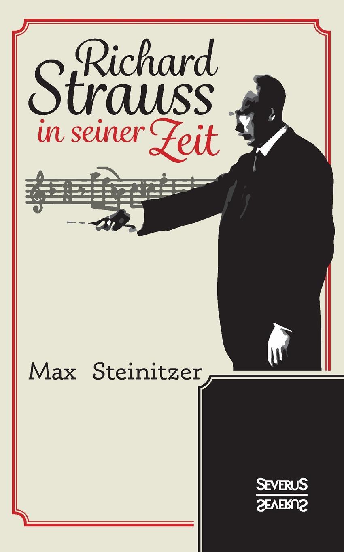 Max Steinitzer Richard Strauss in seiner Zeit