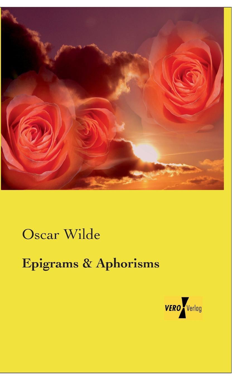 Oscar Wilde Epigrams and Aphorisms oscar wilde the prose of oscar wilde