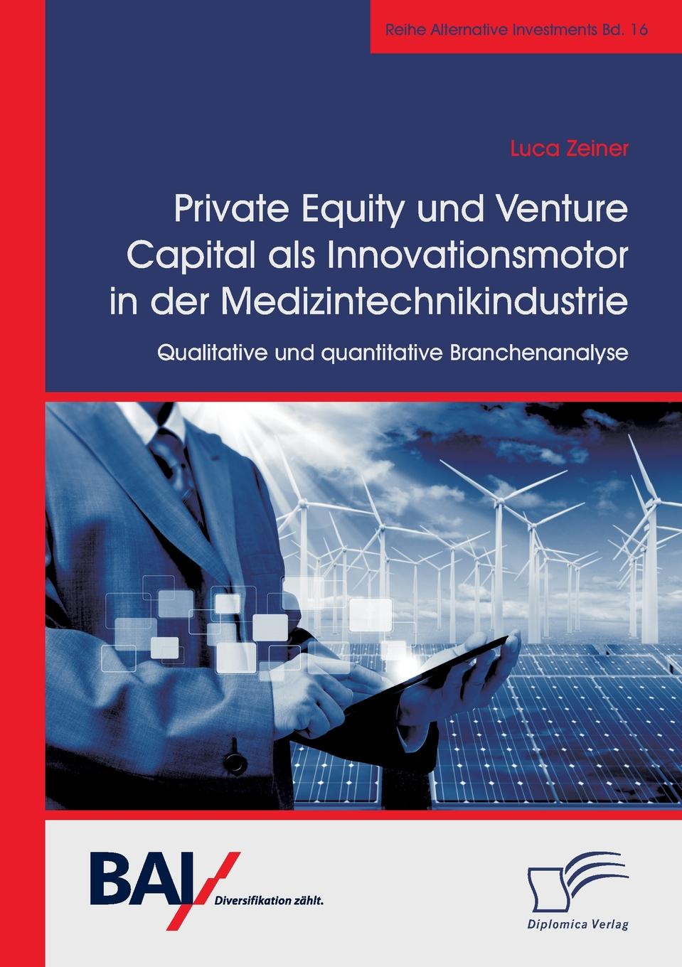 Luca Zeiner Private Equity und Venture Capital als Innovationsmotor in der Medizintechnikindustrie. Qualitative und quantitative Branchenanalyse hermine stäcker eine qualitative studie zur kongruenz von organisationskultur und leitbild als organisationaler identifikationsfaktor