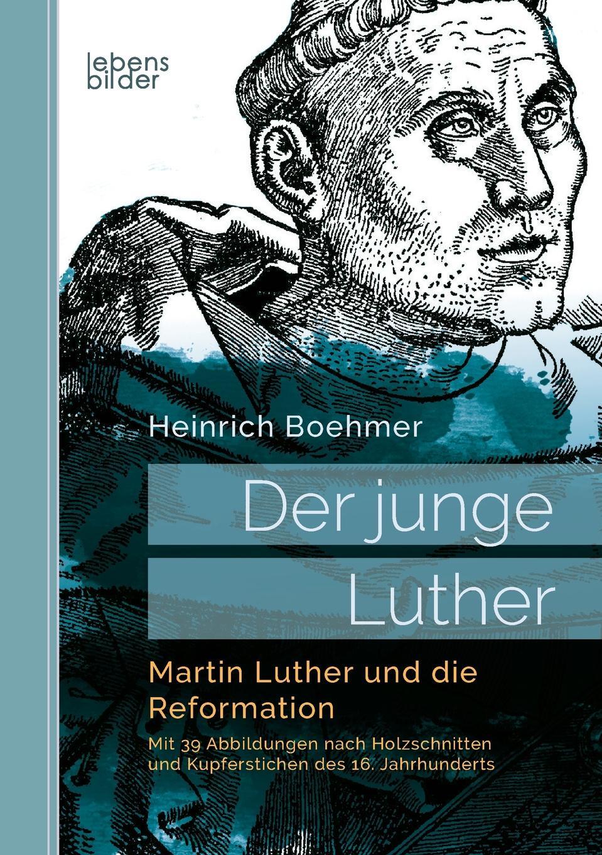 Heinrich Boehmer Der junge Luther. Martin Luther und die Reformation hanna heller luther ein film von eric till 2003 und sein bild von luther