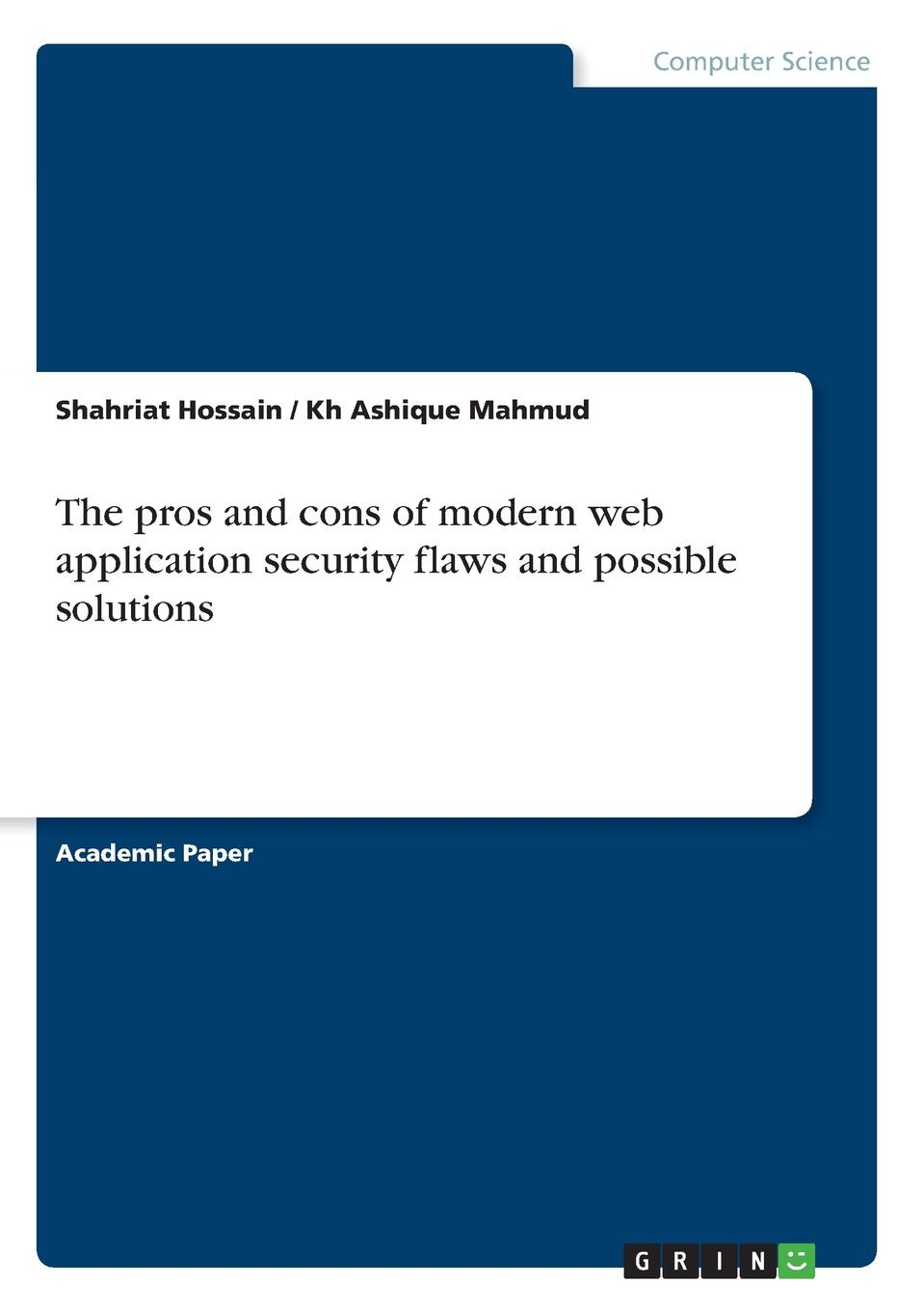 Shahriat Hossain, Kh Ashique Mahmud The pros and cons of modern web application security flaws and possible solutions dileep keshava narayana it application security and control