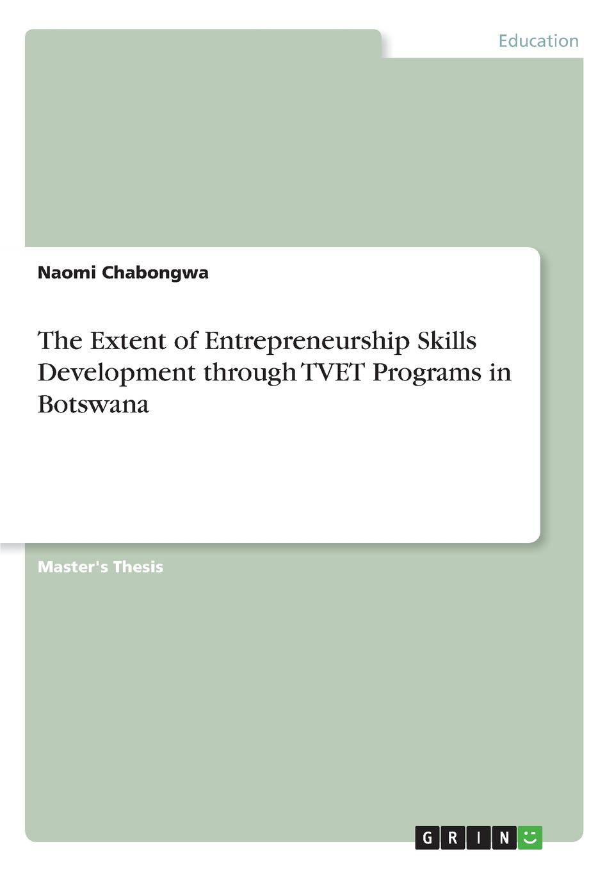 Naomi Chabongwa The Extent of Entrepreneurship Skills Development through TVET Programs in Botswana