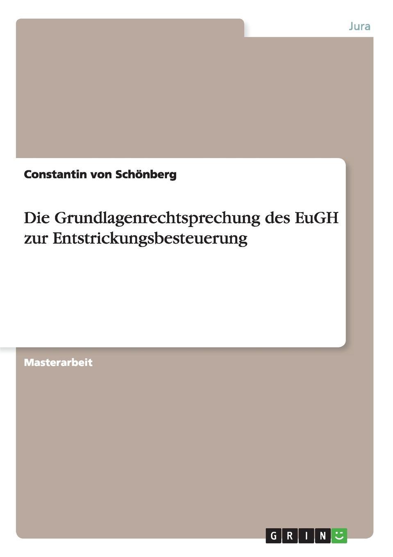 купить Constantin von Schönberg Die Grundlagenrechtsprechung des EuGH zur Entstrickungsbesteuerung онлайн