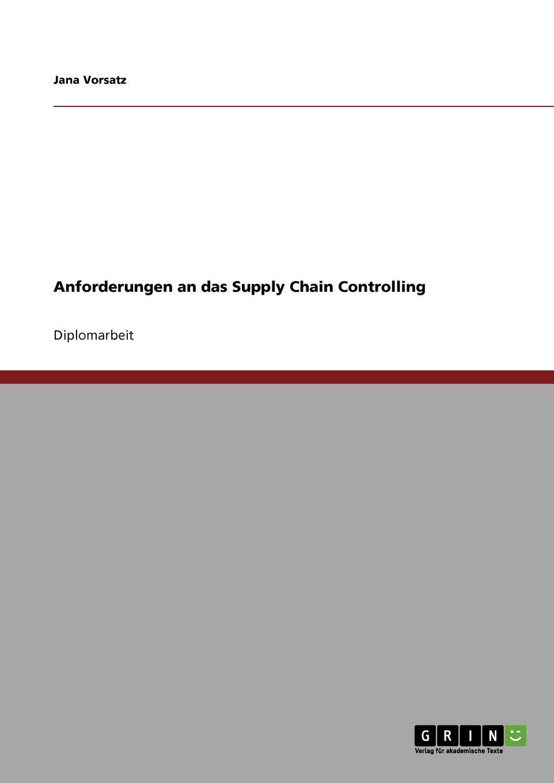 Anforderungen an das Supply Chain Controlling Diplomarbeit aus dem Jahr 2008 im Fachbereich BWL - Controlling...