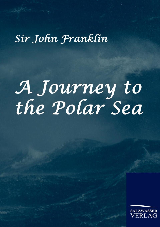 John Franklin A Journey to the Polar Sea