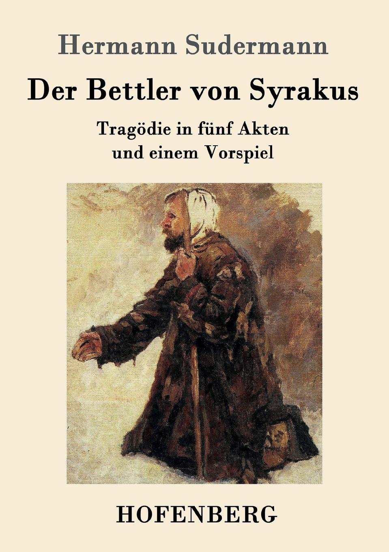 Sudermann Hermann Der Bettler von Syrakus sudermann hermann der bettler von syrakus