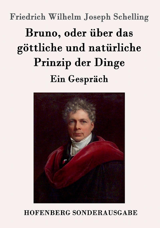 Friedrich Wilhelm Joseph Schelling Bruno, oder uber das gottliche und naturliche Prinzip der Dinge fritz reuter friedrich ruckert in erlangen und joseph kopp nach familienpapieren