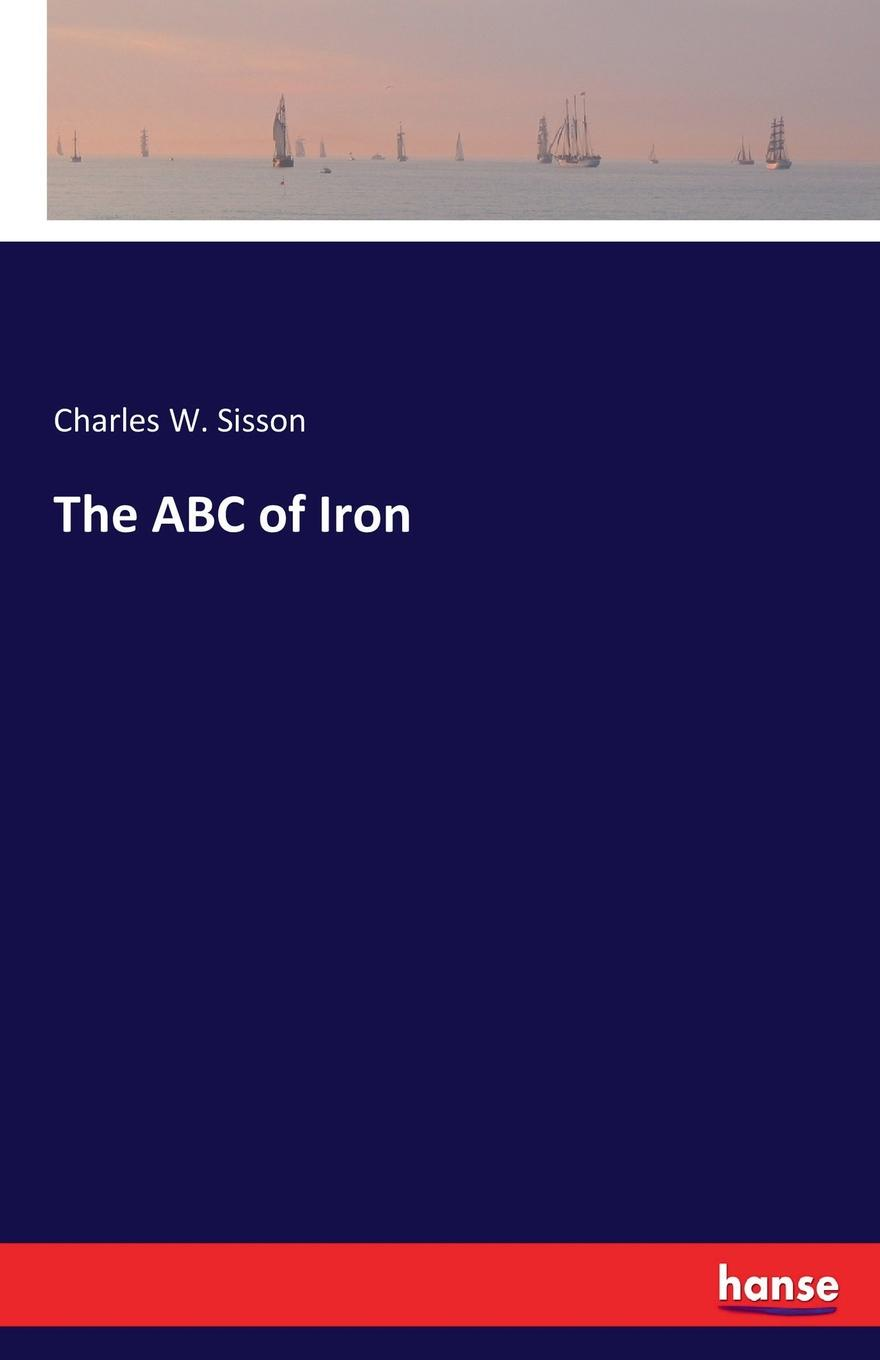 Charles W. Sisson The ABC of Iron janet richardson abc of complementary medicine