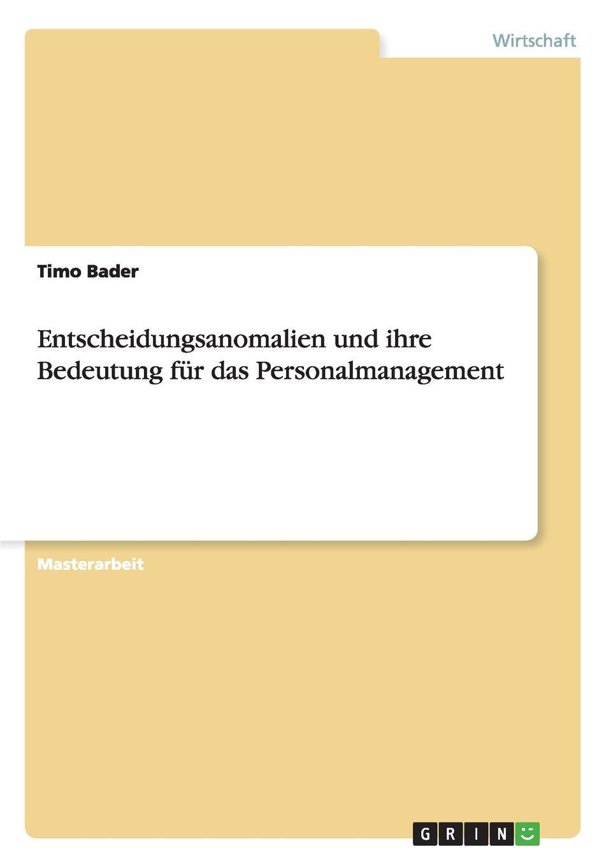 Entscheidungsanomalien und ihre Bedeutung fur das Personalmanagement Masterarbeit aus dem Jahr 2011 im Fachbereich BWL...