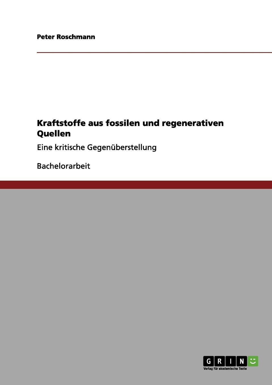 Peter Roschmann Kraftstoffe aus fossilen und regenerativen Quellen peter roschmann kraftstoffe aus fossilen und regenerativen quellen