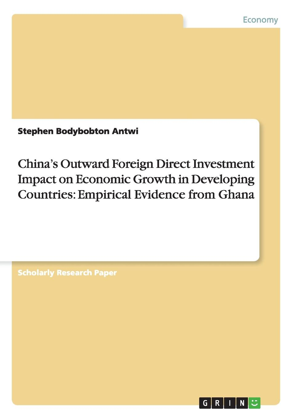 Stephen Bodybobton Antwi China.s Outward Foreign Direct Investment Impact on Economic Growth in Developing Countries. Empirical Evidence from Ghana tibebu aragie impact foreign direct investment on domestic private investment in ethiopia