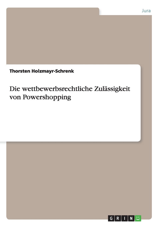 Thorsten Holzmayr-Schrenk Die wettbewerbsrechtliche Zulassigkeit von Powershopping thorsten holzmayr schrenk makrookonomische ansatze zur bekampfung der arbeitslosigkeit