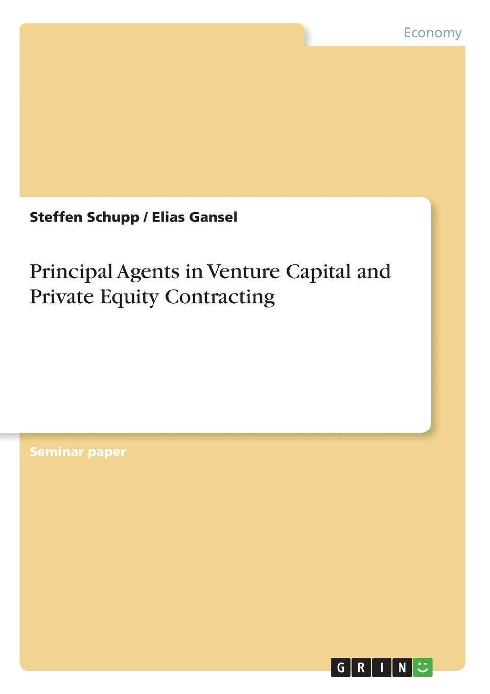 Steffen Schupp, Elias Gansel Principal Agents in Venture Capital and Private Equity Contracting nicole gravagna venture capital for dummies
