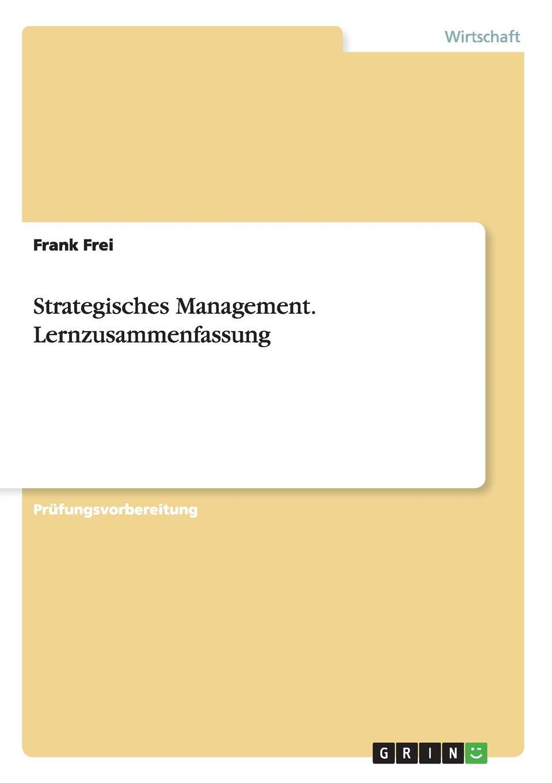 Frank Frei Strategisches Management. Lernzusammenfassung