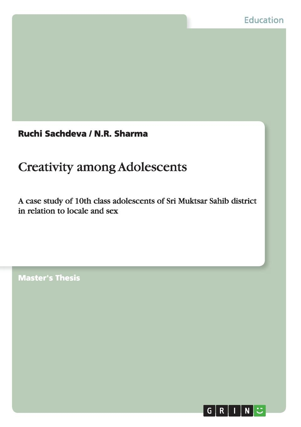 Ruchi Sachdeva, N.R. Sharma Creativity among Adolescents creativity in life is directed by the heart