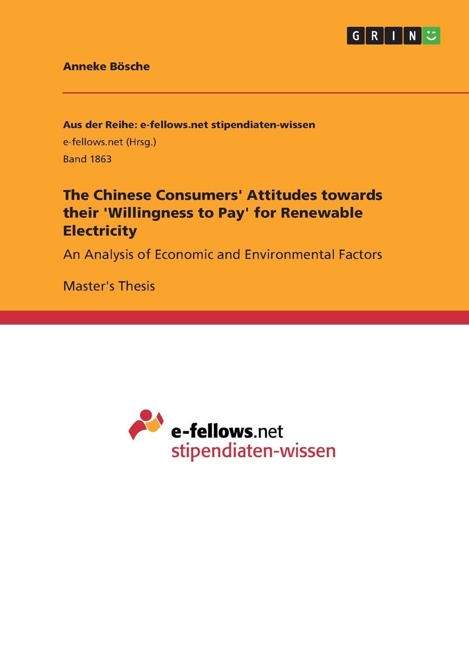 Anneke Bösche The Chinese Consumers. Attitudes towards their .Willingness to Pay. for Renewable Electricity the willingness to pay for medical care