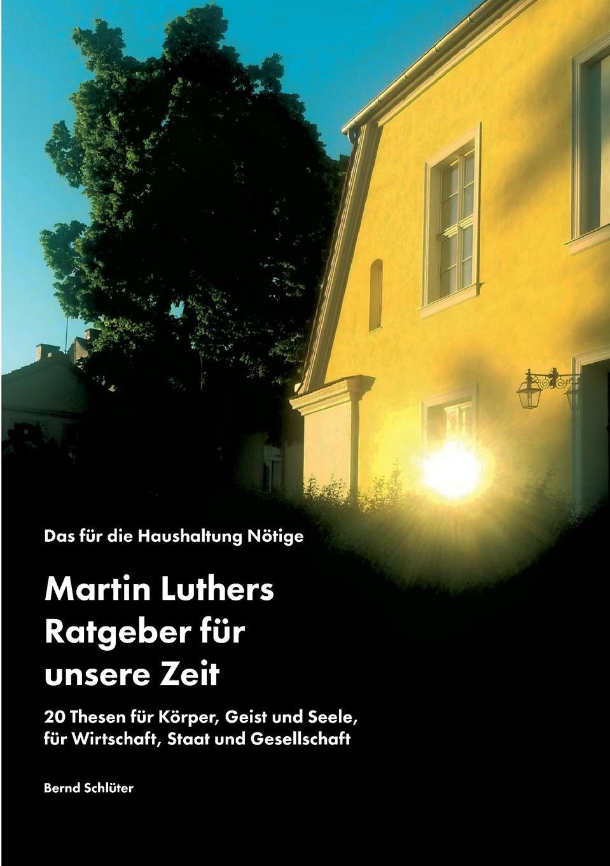 Bernd Schlüter Das fur die Haushaltung Notige. Martin Luthers Ratgeber fur unsere Zeit manije grayli unser leben unsere wahl