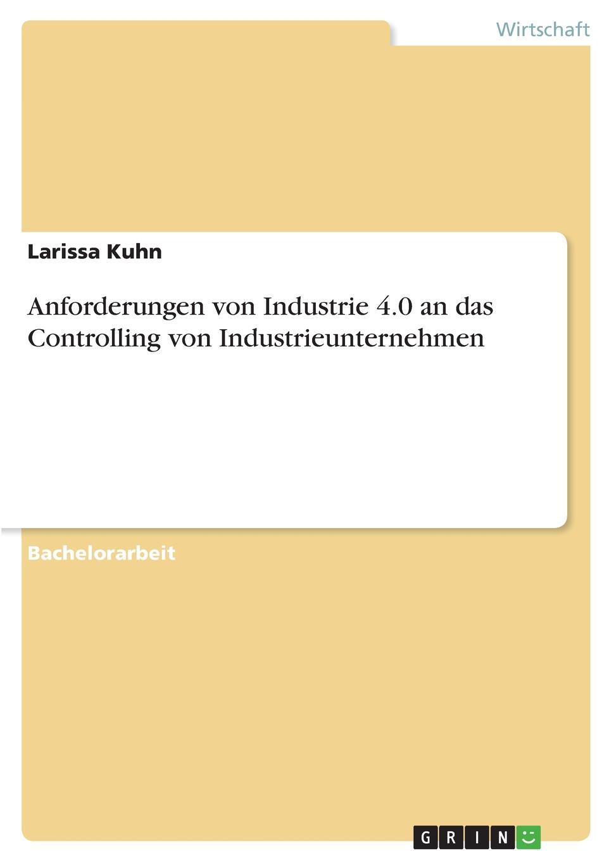 Larissa Kuhn Anforderungen von Industrie 4.0 an das Controlling von Industrieunternehmen franz stolz spezifische anforderungen an das controlling in kmu
