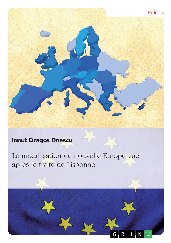 Ionut Dragos Onescu Le modelisation de nouvelle Europe vue apres le traite de Lisbonne johannès trismégiste l art de connaitre l avenir par la chiromancie les horoscopes les divinations anciennes le marc de cafe etc french edition