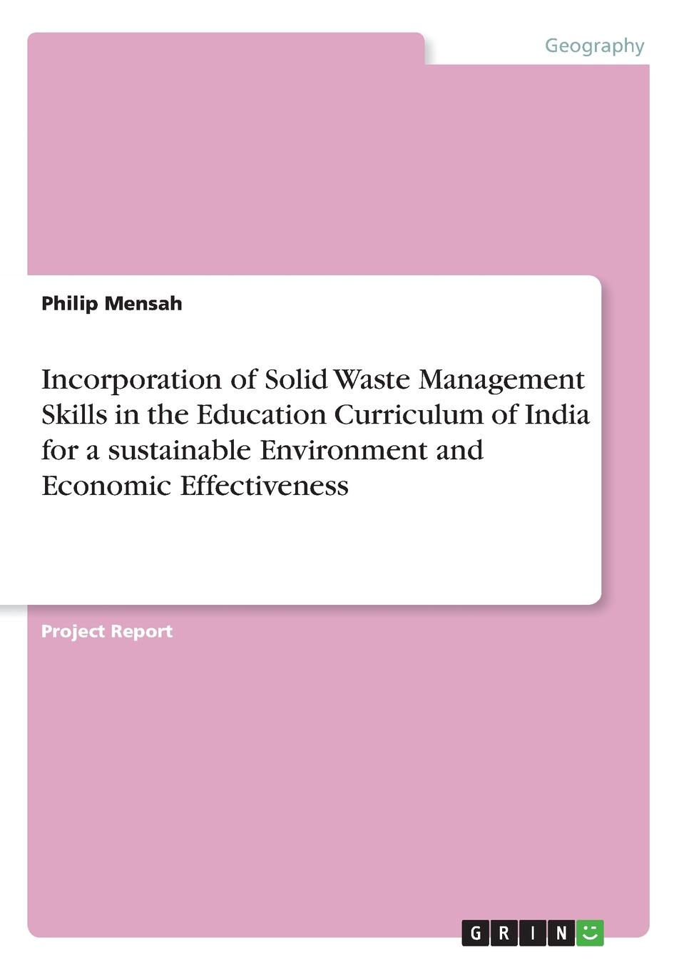Philip Mensah Incorporation of Solid Waste Management Skills in the Education Curriculum of India for a sustainable Environment and Economic Effectiveness kevin henke arsenic environmental chemistry health threats and waste treatment