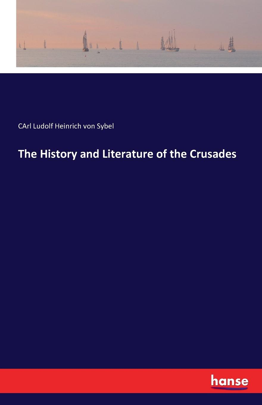CArl Ludolf Heinrich von Sybel The History and Literature of the Crusades hegel the end of history and the future