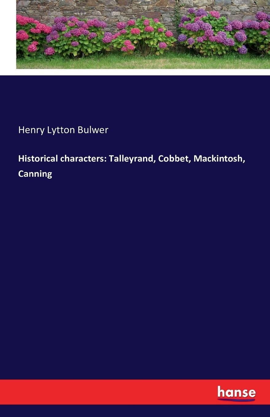 Henry Lytton Bulwer Historical characters. Talleyrand, Cobbet, Mackintosh, Canning strachey lytton books and characters french