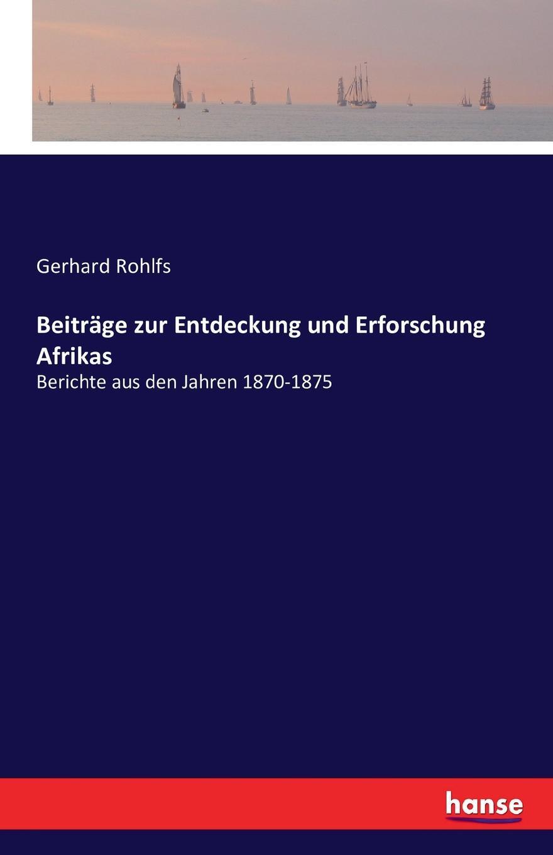 Gerhard Rohlfs Beitrage zur Entdeckung und Erforschung Afrikas