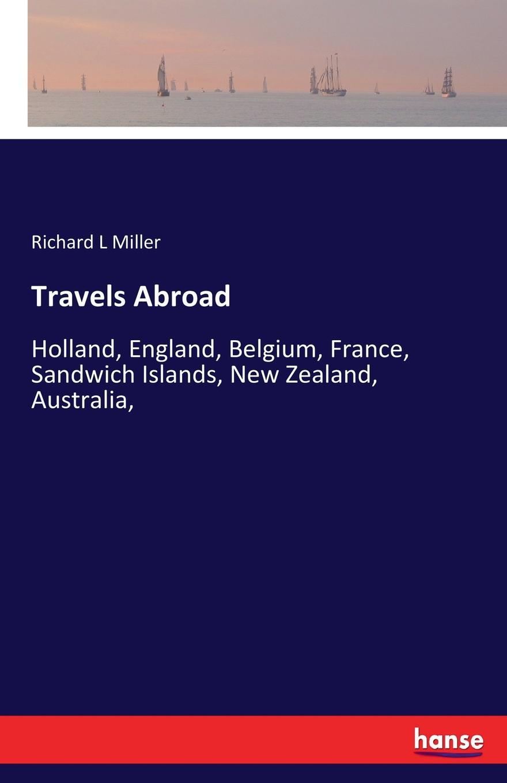 Richard L Miller Travels Abroad