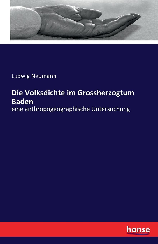 Ludwig Neumann Die Volksdichte im Grossherzogtum Baden l klein bemerkenswerte baume im grossherzogtum baden hrsg mit unterstutzung des