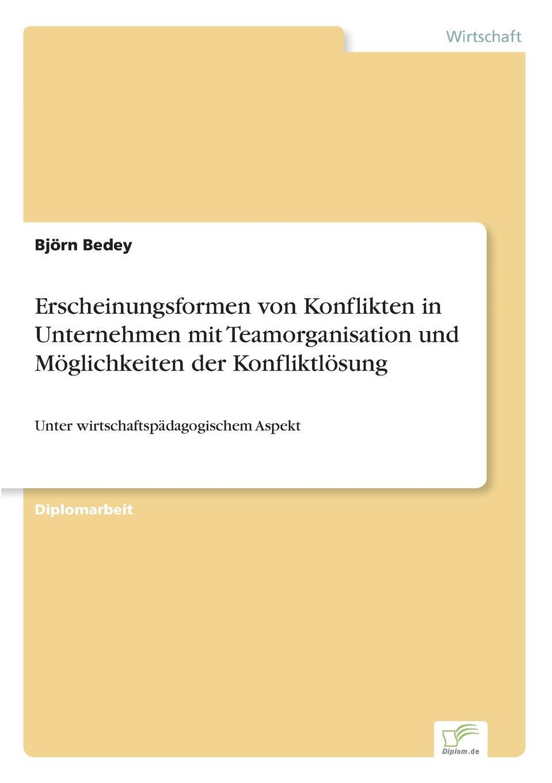 Björn Bedey Erscheinungsformen von Konflikten in Unternehmen mit Teamorganisation und Moglichkeiten der Konfliktlosung claudia sack die personlichkeitsentwicklung als voraussetzung fur qualifizierte teamarbeit in organisationen