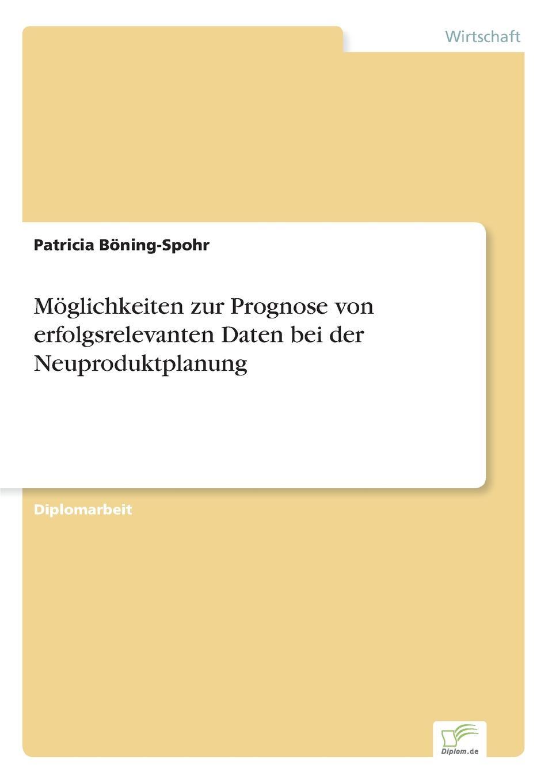 Patricia Böning-Spohr Moglichkeiten zur Prognose von erfolgsrelevanten Daten bei der Neuproduktplanung oliver jost identifikation neuer markte und produkte in der edv software branche mittels der prognosetechnik