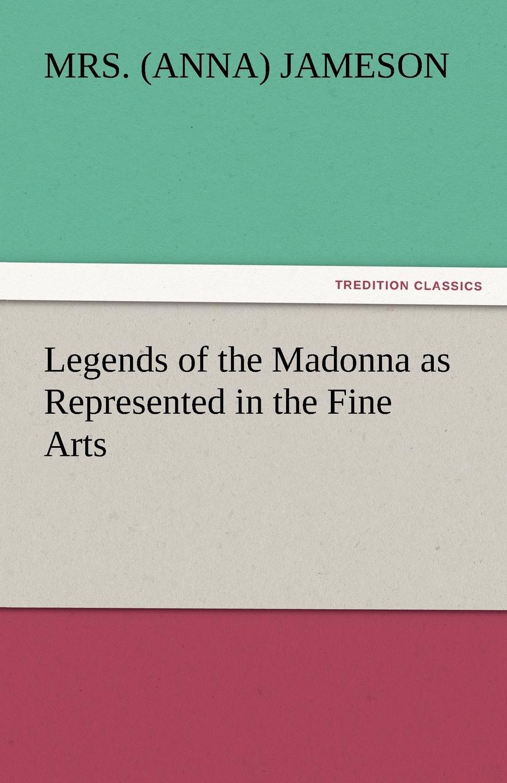 цены на Mrs (Anna) Jameson Legends of the Madonna as Represented in the Fine Arts  в интернет-магазинах