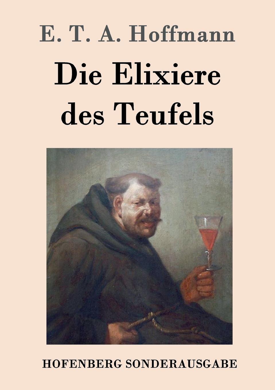 E. T. A. Hoffmann Die Elixiere des Teufels die elixiere des teufels