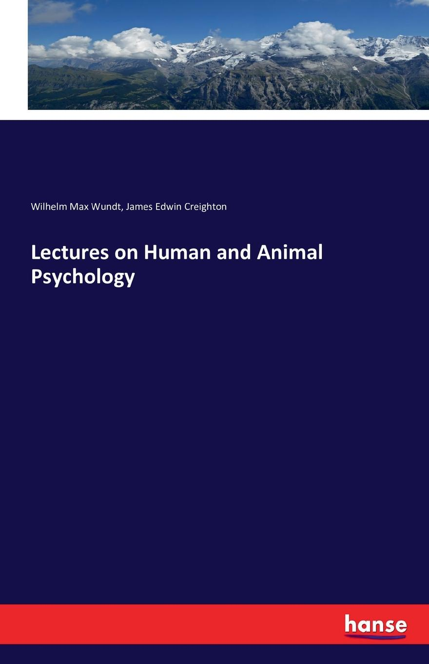 Wilhelm Max Wundt, James Edwin Creighton Lectures on Human and Animal Psychology наталья валерьевна косолапова legal psychology short course of lectures