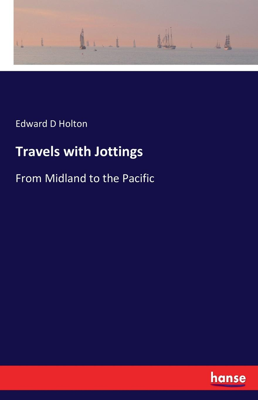 Edward D Holton Travels with Jottings