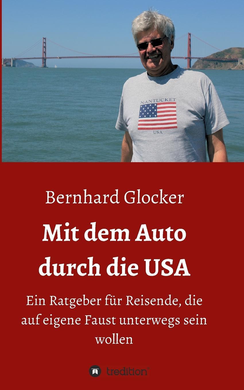 Bernhard Glocker Mit dem Auto durch die USA