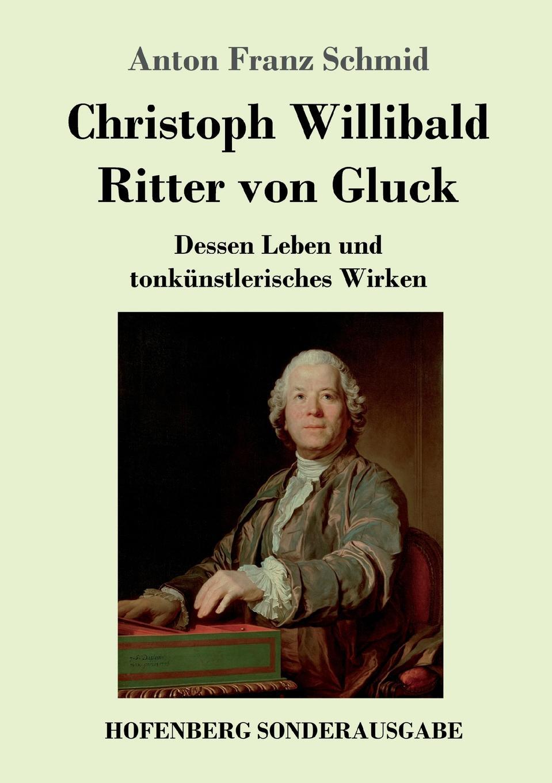 Anton Franz Schmid Christoph Willibald Ritter von Gluck christoph von schmid kurze erzahlungen